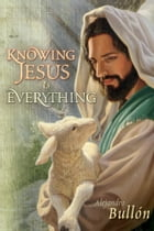 Knowing Jesus is Everything by Alejandro Bullon
