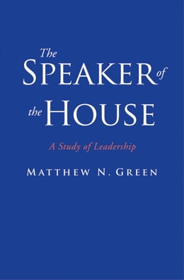 Book The Speaker of the House: A Study of Leadership by Prof. Matthew N. Green