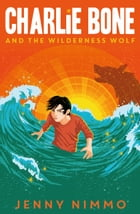 Charlie Bone and the Wilderness Wolf by Jenny Nimmo