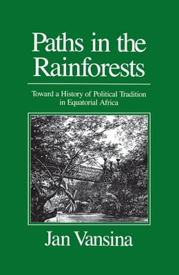 Book Paths in the Rainforests: Toward a History of Political Tradition in Equatorial Africa by Vansina, Jan M.