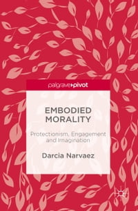 Embodied Morality: Protectionism, Engagement and Imagination