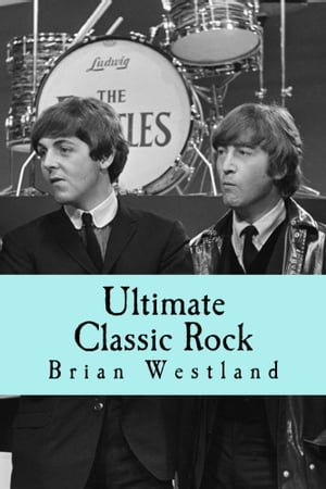Ultimate Classic Rock A guide to the best rock music of the 60s,  70s and 80s