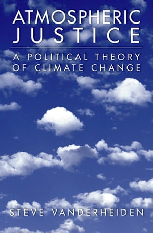 Atmospheric Justice A Political Theory of Climate Change