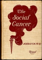 The Social Cancer: A Complete English Version of Noli Me Tangere (Annotated) by Jose Rizal