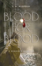 Blood for Blood: A Regency Mystery by S K Rizzolo