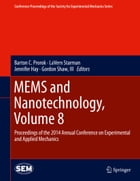 MEMS and Nanotechnology, Volume 8: Proceedings of the 2014 Annual Conference on Experimental and Applied Mechanics by Barton C. Prorok