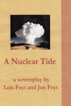 A Nuclear Tide: The Screenplay by Jon Foyt