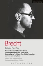 Brecht Collected Plays: 4: Round Heads & Pointed Heads; Fear & Misery of the Third Reich; Senora…