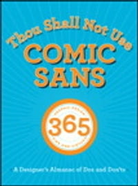 Thou Shall Not Use Comic Sans: 365 Graphic Design Sins and Virtues: A Designer's Almanac of Dos and…