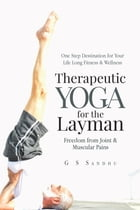 Therapeutic Yoga for the Layman: Freedom from Joint & Muscular Pains by G S Sandhu