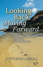 Looking Back, Moving Forward: A Memoir Spanning Centuries and Continents by Judy Austin Rantala