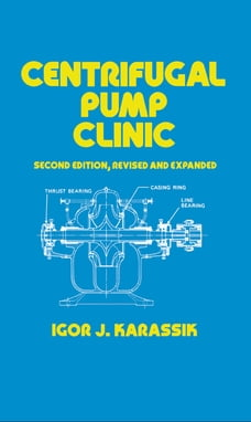 Centrifugal Pump Clinic, Second Edition, Revised and Expanded