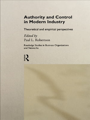 Authority and Control in Modern Industry Theoretical and Empirical Perspectives