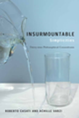 Book Insurmountable Simplicities: Thirty-nine Philosophical Conundrums by Roberto Casati