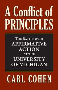 A Conflict of Principles: The Battle Over Affirmative Action at the University of Michigan