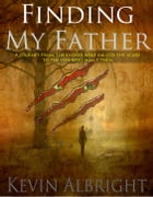 Finding My Father by Kevin Albright
