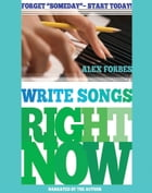 Write Songs Right Now by Alex Forbes