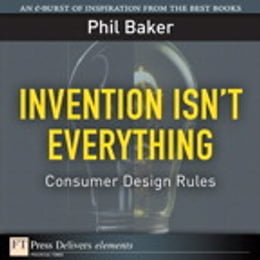 Book Invention Isn't Everything: Consumer Design Rules by Phil Baker