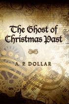 The Ghost of Christmas Past by A. P. Dollar