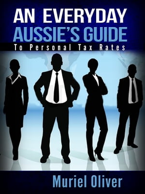 An Everyday Aussie's Guide to Personal Tax Rates by Muriel Oliver