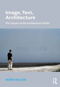 Image, Text, Architecture: The Utopics of the Architectural Media