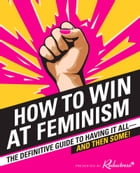 How to Win at Feminism: The Definitive Guide to Having It All—And Then Some! by Reductress