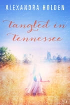 Tangled in Tennessee by Alexandra Holden