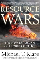 Resource Wars: The New Landscape of Global Conflict by Michael Klare