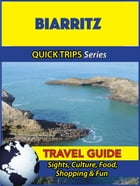 Biarritz Travel Guide (Quick Trips Series): Sights, Culture, Food, Shopping & Fun by Crystal Stewart