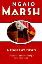A Man Lay Dead (The Ngaio Marsh Collection) by Ngaio Marsh
