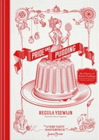 Pride and Pudding: The History of British Puddings, Savoury and Sweet by Regula Ysewijn