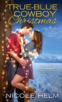 True-Blue Cowboy Christmas: a cowboy romance with heart, heat, and holiday spirit