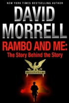 Rambo and Me: The Story Behind the Story, an essay (The David Morrell Cultural-Icon Series) by David Morrell