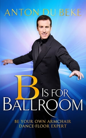 B is for Ballroom Be Your Own Armchair Dancefloor Expert