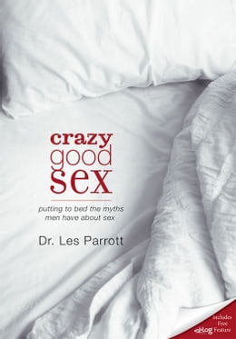 Book Crazy Good Sex: Putting to Bed the Myths Men Have about Sex by Les Parrott III
