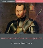 The Constitution of the Jesuits by St. Ignatius, Charles River Editors