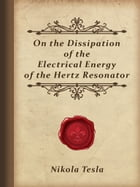 On the Dissipation of the Electrical Energy of the Hertz Resonator by Nikola Tesla