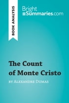 The Count of Monte Cristo by Alexandre Dumas (Book Analysis): Detailed Summary, Analysis and Reading Guide by Bright Summaries