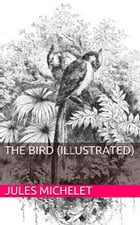 The Bird (Illustrated) by Jules Michelet