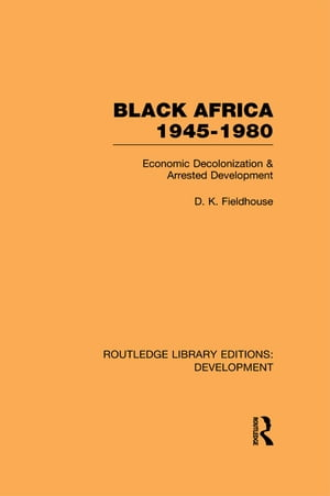 Black Africa 1945-1980 Economic Decolonization and Arrested Development