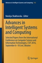 Advances in Intelligent Systems and Computing: Selected Papers from the International Conference on Computer Science and Information Technologies,  by Natalya Shakhovska