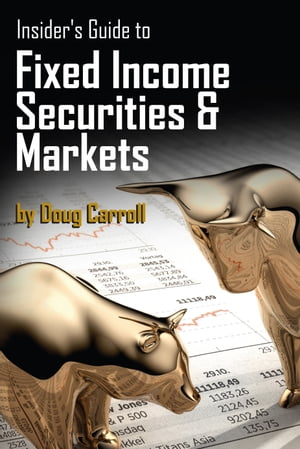 Insider's Guide to Fixed Income Securities & Markets by Doug Carroll