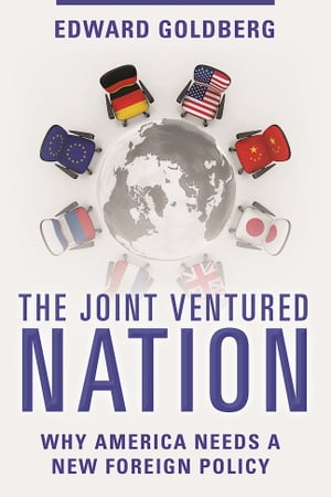The Joint Ventured Nation Why America Needs a New Foreign Policy