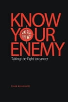 Know Your Enemy: Taking the Fight to Cancer by Frank Antonicelli