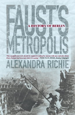 Book Faust's Metropolis: A History of Berlin by Alexandra Richie