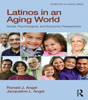 Latinos in an Aging World Social,  Psychological,  and Economic Perspectives