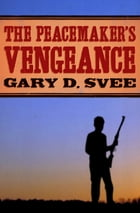 The Peacemaker's Vengeance by Gary D. Svee