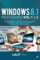 Windows 8.1 professional Volume 1 and Volume 2: Explore Window 8.1, Metro Style Apps, Controls, Windows All Apps, Tips & Trick, Registry, Services,  by Lalit Mali