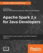 Apache Spark 2.x for Java Developers by Sumit Kumar