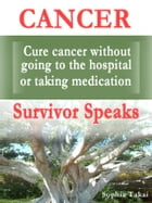 Cancer, Cure cancer without going to the hospital or taking medication, Survivor speaks: There is no other means to cure cancer other than this book by Sophia Takai